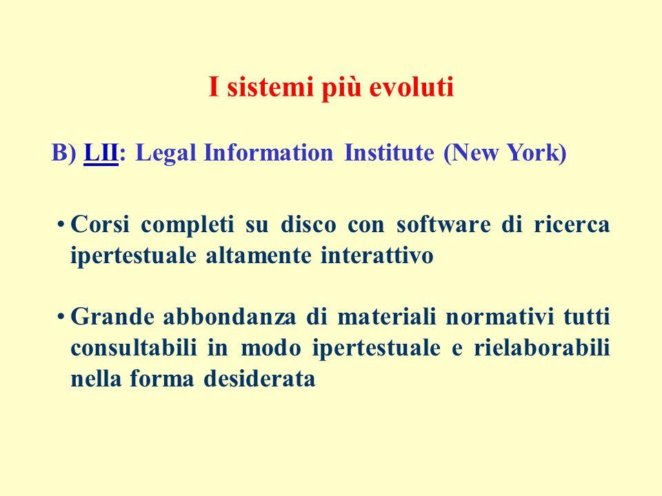 Corsi completi su disco con software di ricerca ipertestuale altamente interattivo Grande abbondanza di materiali normativi tutti consultabili in modo ipertestuale e rielaborabili nella forma desiderata B) LII: Legal Information Institute (New York)LII I sistemi più evoluti