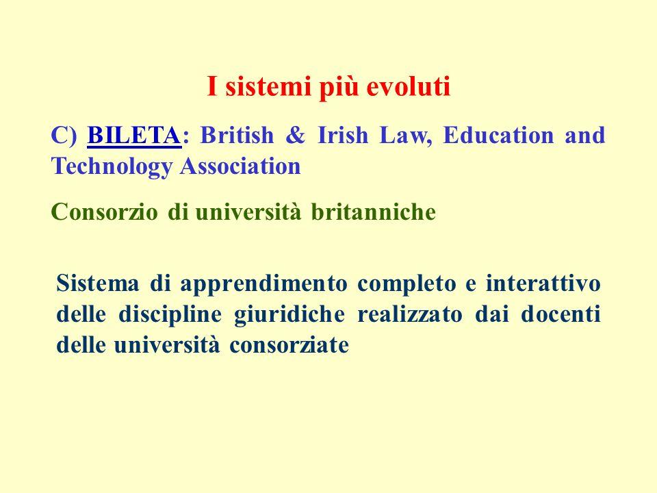 Sistema di apprendimento completo e interattivo delle discipline giuridiche realizzato dai docenti delle università consorziate C) BILETA: British & Irish Law, Education and Technology AssociationBILETA Consorzio di università britanniche I sistemi più evoluti