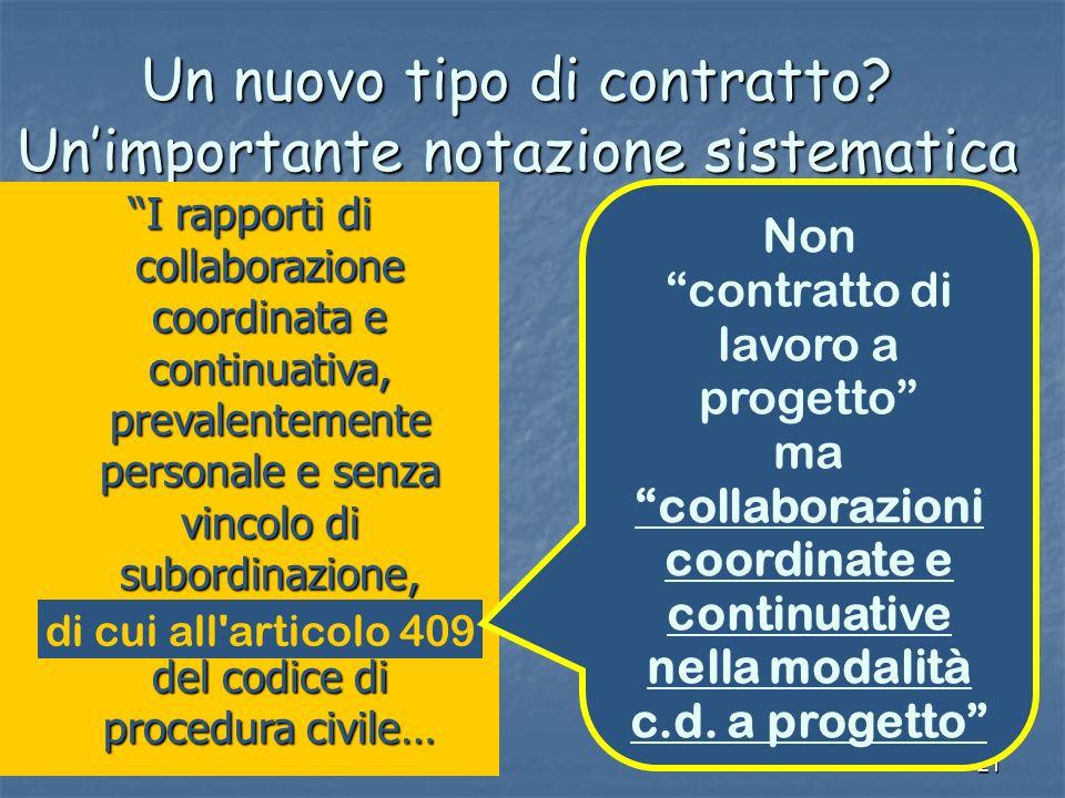21 Un nuovo tipo di contratto? Unimportante notazione sistematica I rapporti di collaborazione coordinata e continuativa, prevalentemente personale e