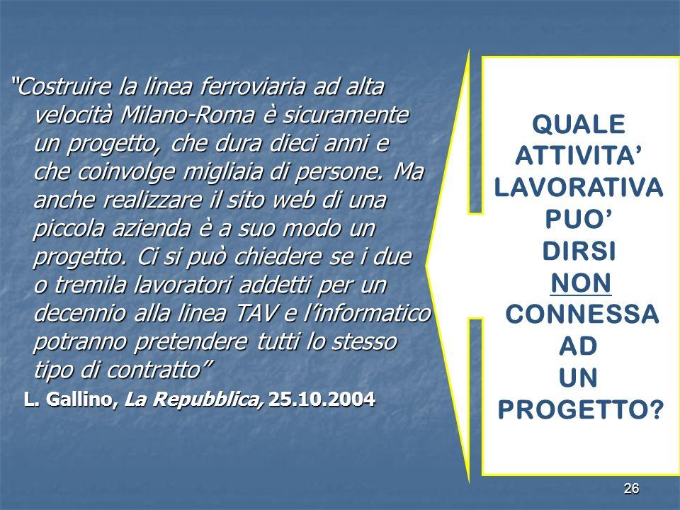 26 Costruire la linea ferroviaria ad alta velocità Milano-Roma è sicuramente un progetto, che dura dieci anni e che coinvolge migliaia di persone. Ma