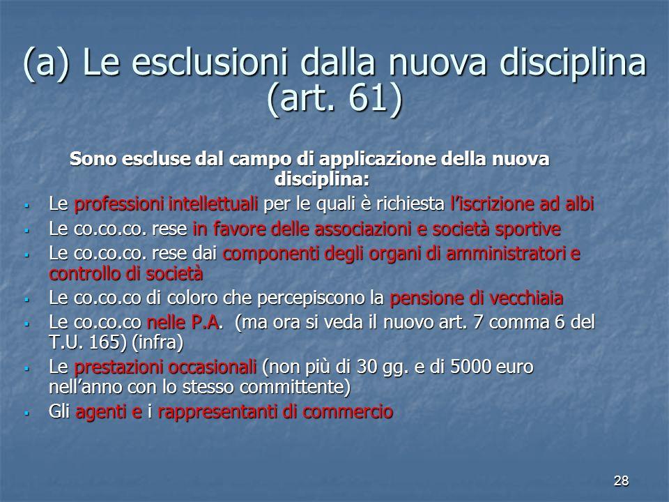 28 (a) Le esclusioni dalla nuova disciplina (art. 61) Sono escluse dal campo di applicazione della nuova disciplina: Le professioni intellettuali per