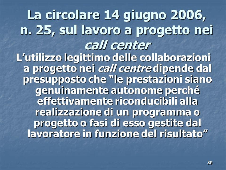 39 La circolare 14 giugno 2006, n. 25, sul lavoro a progetto nei call center Lutilizzo legittimo delle collaborazioni a progetto nei call centre dipen