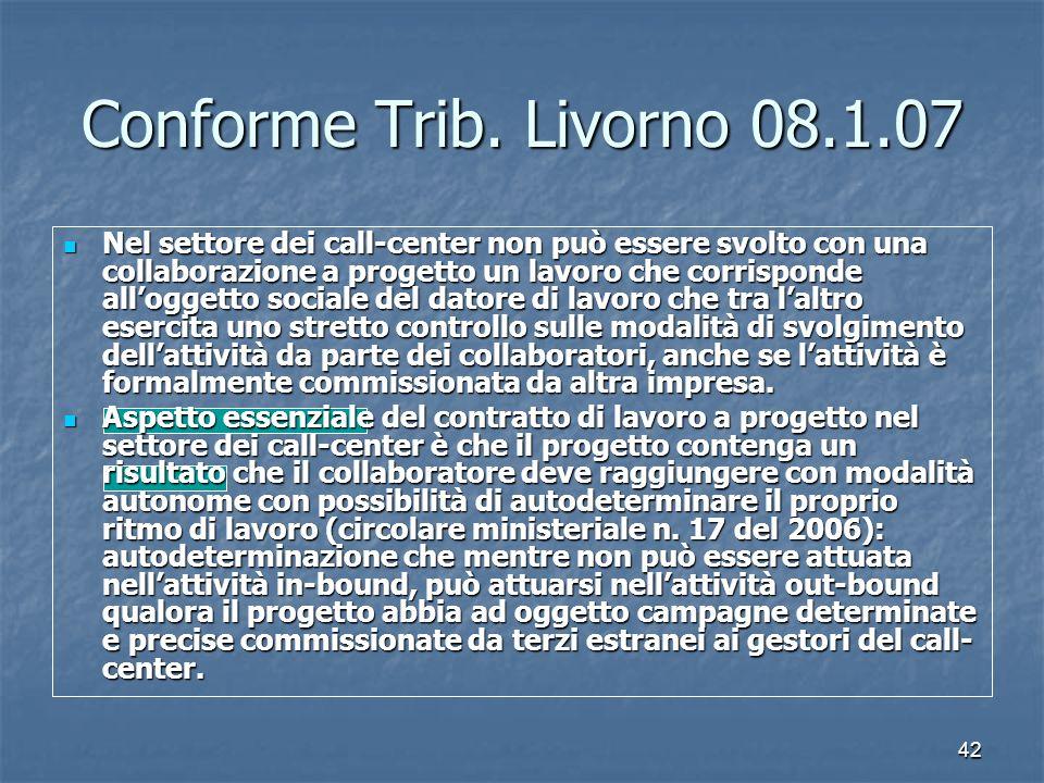 42 Conforme Trib. Livorno 08.1.07 Nel settore dei call-center non può essere svolto con una collaborazione a progetto un lavoro che corrisponde allogg