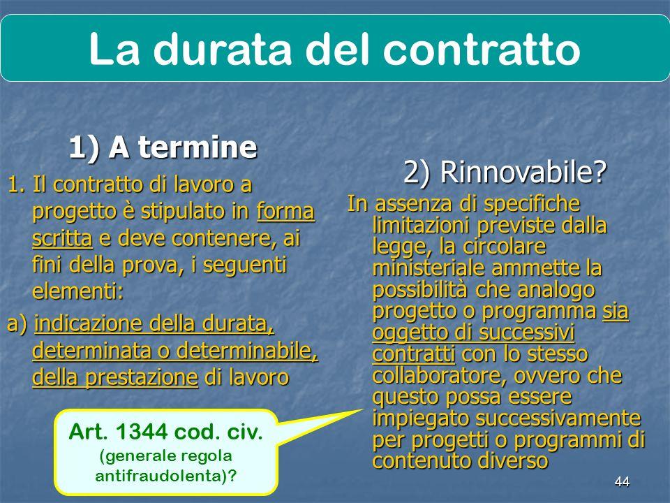 44 2) Rinnovabile? In assenza di specifiche limitazioni previste dalla legge, la circolare ministeriale ammette la possibilità che analogo progetto o