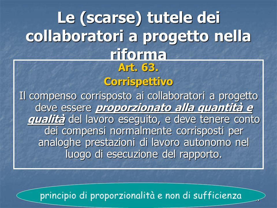 47 Le (scarse) tutele dei collaboratori a progetto nella riforma Art. 63. Corrispettivo Il compenso corrisposto ai collaboratori a progetto deve esser