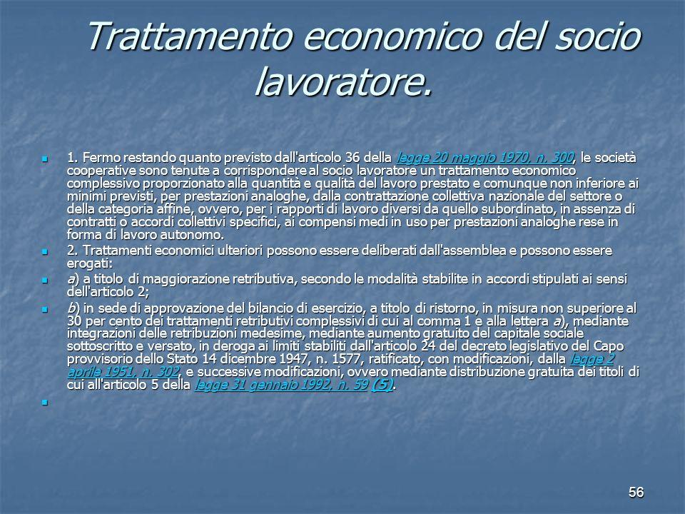 56 Trattamento economico del socio lavoratore. Trattamento economico del socio lavoratore. 1. Fermo restando quanto previsto dall'articolo 36 della le
