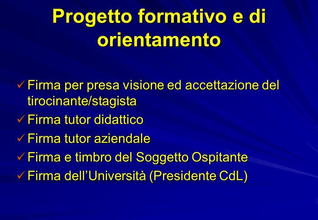 Progetto formativo e di orientamento Firma per presa visione ed accettazione del tirocinante/stagista Firma per presa visione ed accettazione del tiro