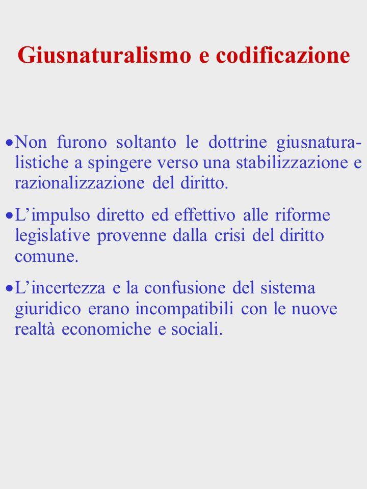Crisi del diritto comune e codificazione La compilazione di Giustiniano appariva inadeguata ad interpretare le esigenze della nuova.