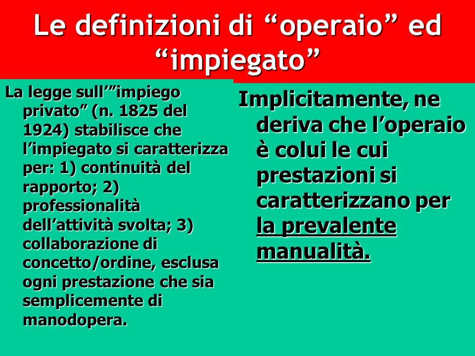 Le definizioni di operaio ed impiegato La legge sullimpiego privato (n. 1825 del 1924) stabilisce che limpiegato si caratterizza per: 1) continuità de