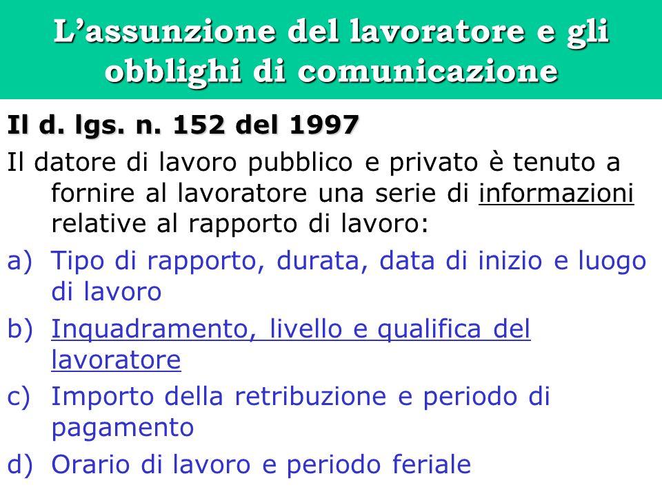 Lassunzione del lavoratore e gli obblighi di comunicazione Il d. lgs. n. 152 del 1997 Il datore di lavoro pubblico e privato è tenuto a fornire al lav