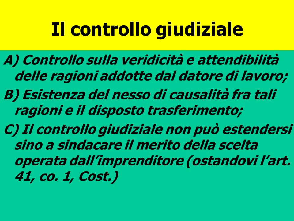 Il controllo giudiziale A) Controllo sulla veridicità e attendibilità delle ragioni addotte dal datore di lavoro; B) Esistenza del nesso di causalità