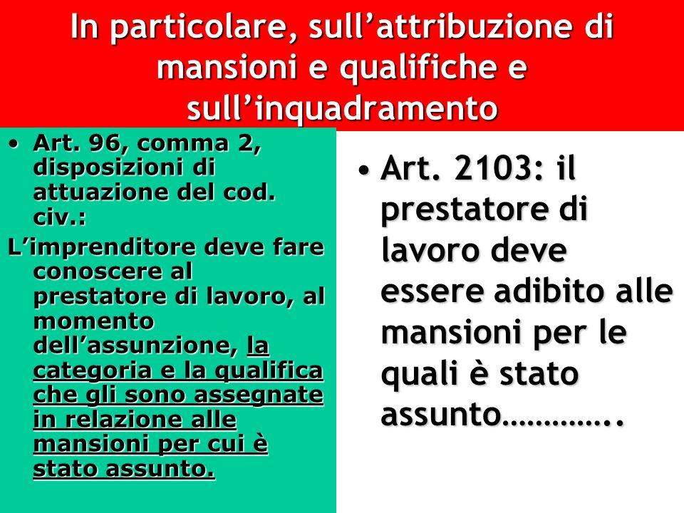 In particolare, sullattribuzione di mansioni e qualifiche e sullinquadramento Art. 96, comma 2, disposizioni di attuazione del cod. civ.:Art. 96, comm