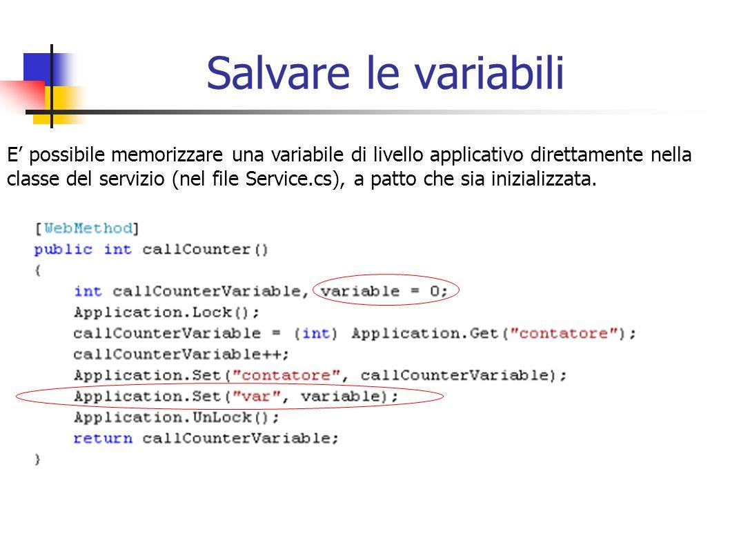 Salvare le variabili E possibile memorizzare una variabile di livello applicativo direttamente nella classe del servizio (nel file Service.cs), a patt