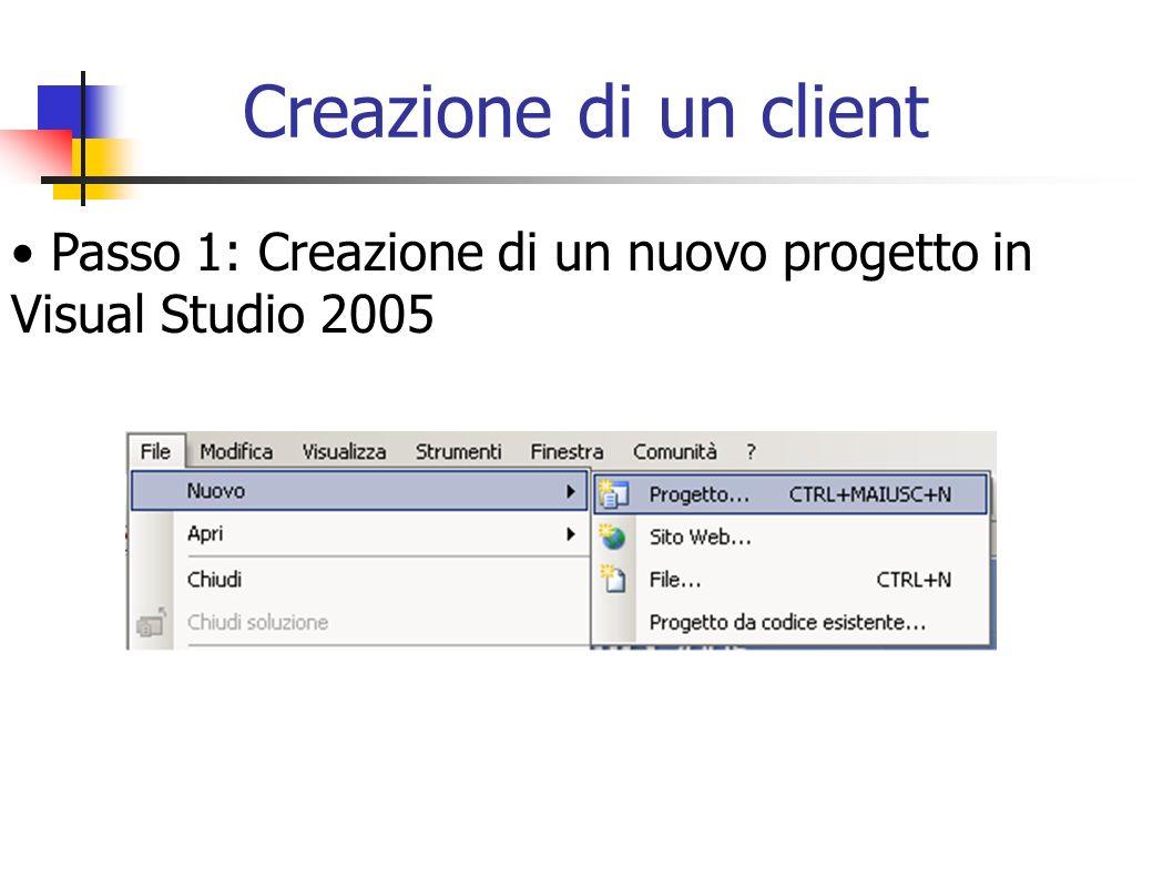 Creazione di un client Passo 1: Creazione di un nuovo progetto in Visual Studio 2005