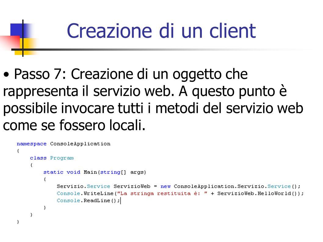 Creazione di un client Passo 7: Creazione di un oggetto che rappresenta il servizio web. A questo punto è possibile invocare tutti i metodi del serviz