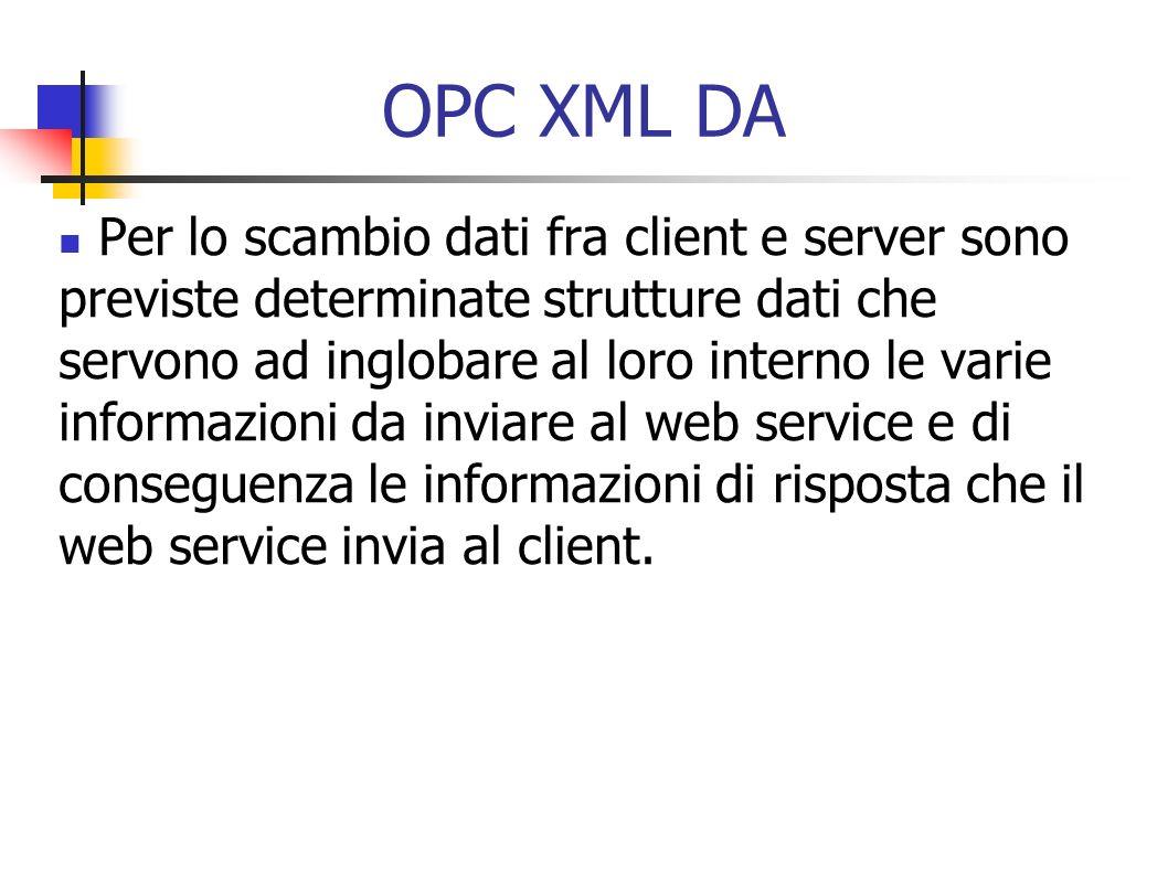 OPC XML DA Per lo scambio dati fra client e server sono previste determinate strutture dati che servono ad inglobare al loro interno le varie informaz