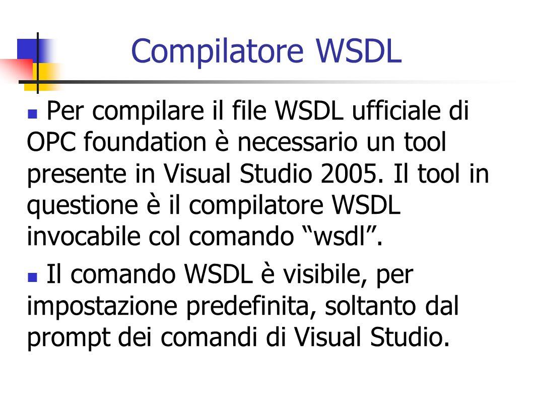 Compilatore WSDL Per compilare il file WSDL ufficiale di OPC foundation è necessario un tool presente in Visual Studio 2005. Il tool in questione è il