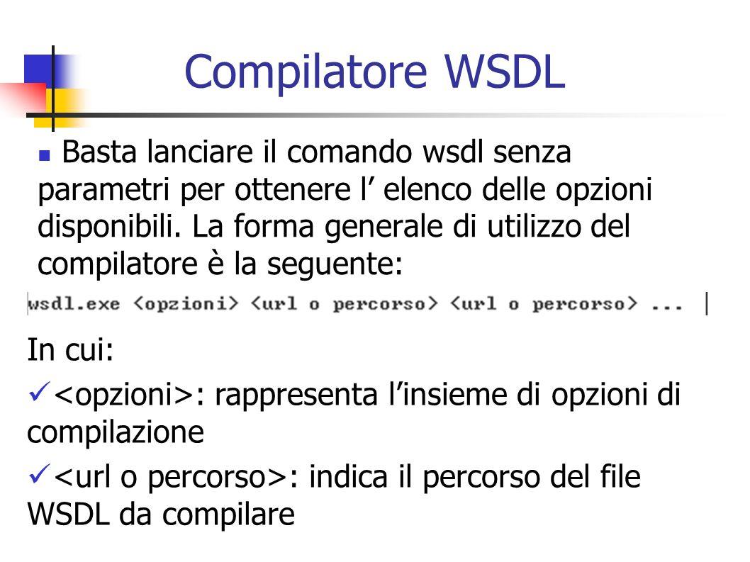 Compilatore WSDL Basta lanciare il comando wsdl senza parametri per ottenere l elenco delle opzioni disponibili. La forma generale di utilizzo del com