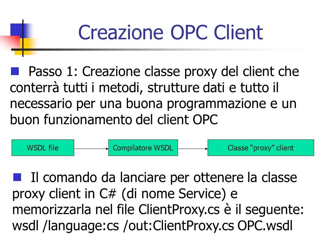 Creazione OPC Client WSDL fileCompilatore WSDLClasse proxy client Passo 1: Creazione classe proxy del client che conterrà tutti i metodi, strutture da