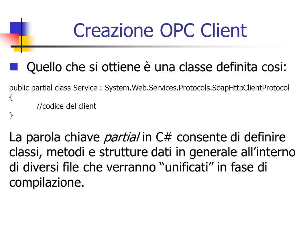 Creazione OPC Client Quello che si ottiene è una classe definita cosi: public partial class Service : System.Web.Services.Protocols.SoapHttpClientProt