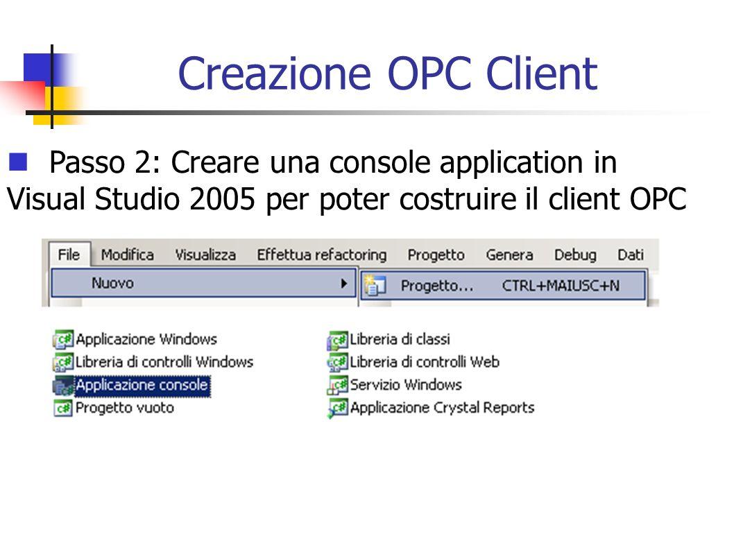 Creazione OPC Client Passo 2: Creare una console application in Visual Studio 2005 per poter costruire il client OPC