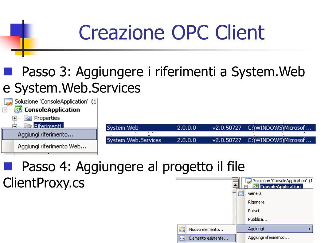Creazione OPC Client Passo 3: Aggiungere i riferimenti a System.Web e System.Web.Services Passo 4: Aggiungere al progetto il file ClientProxy.cs