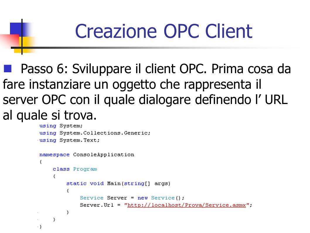 Creazione OPC Client Passo 6: Sviluppare il client OPC. Prima cosa da fare instanziare un oggetto che rappresenta il server OPC con il quale dialogare