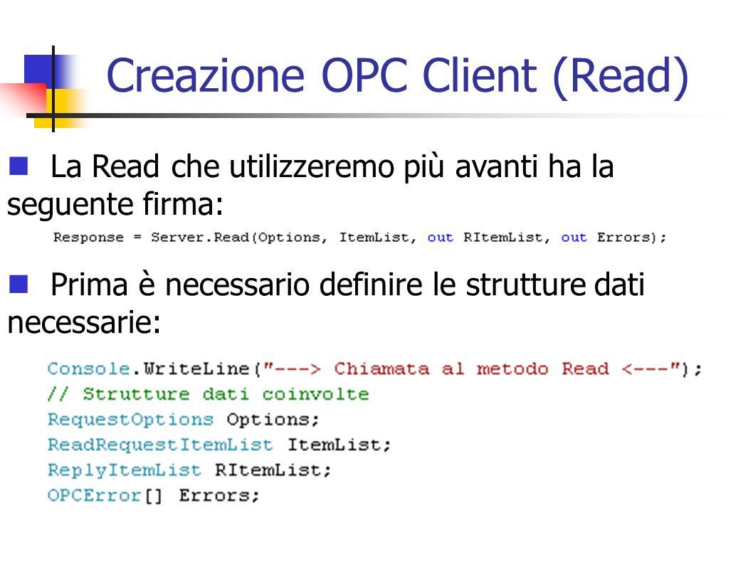 Creazione OPC Client (Read) La Read che utilizzeremo più avanti ha la seguente firma: Prima è necessario definire le strutture dati necessarie:
