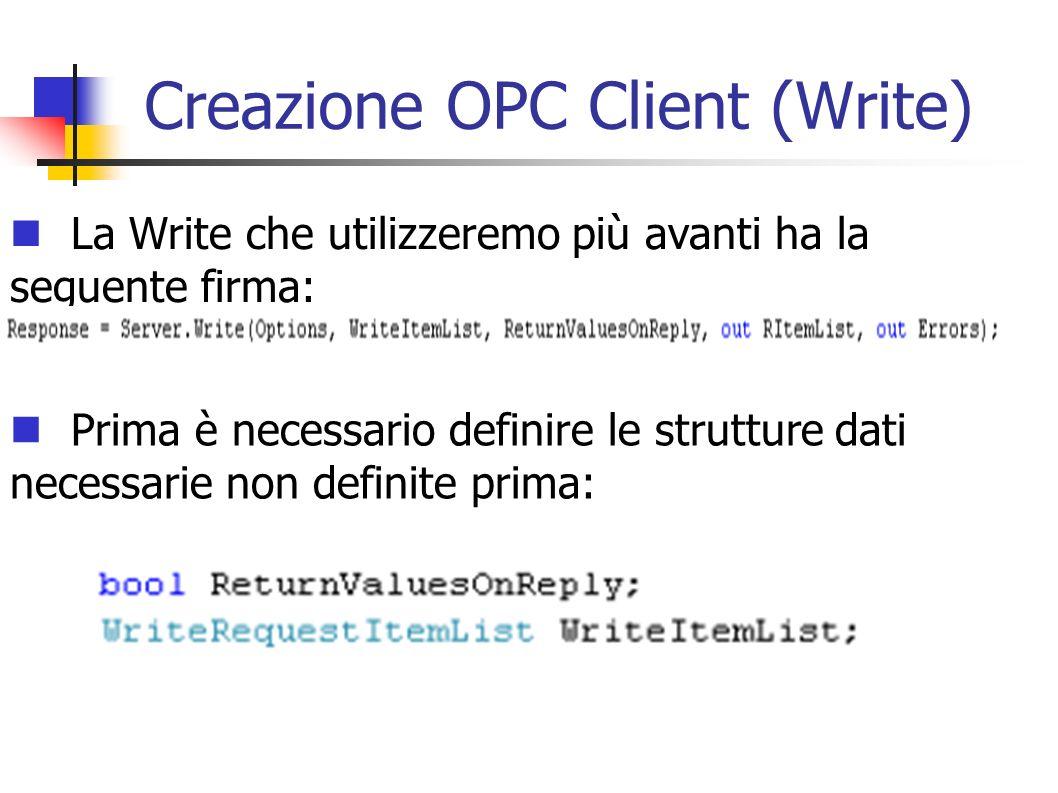 Creazione OPC Client (Write) La Write che utilizzeremo più avanti ha la seguente firma: Prima è necessario definire le strutture dati necessarie non d