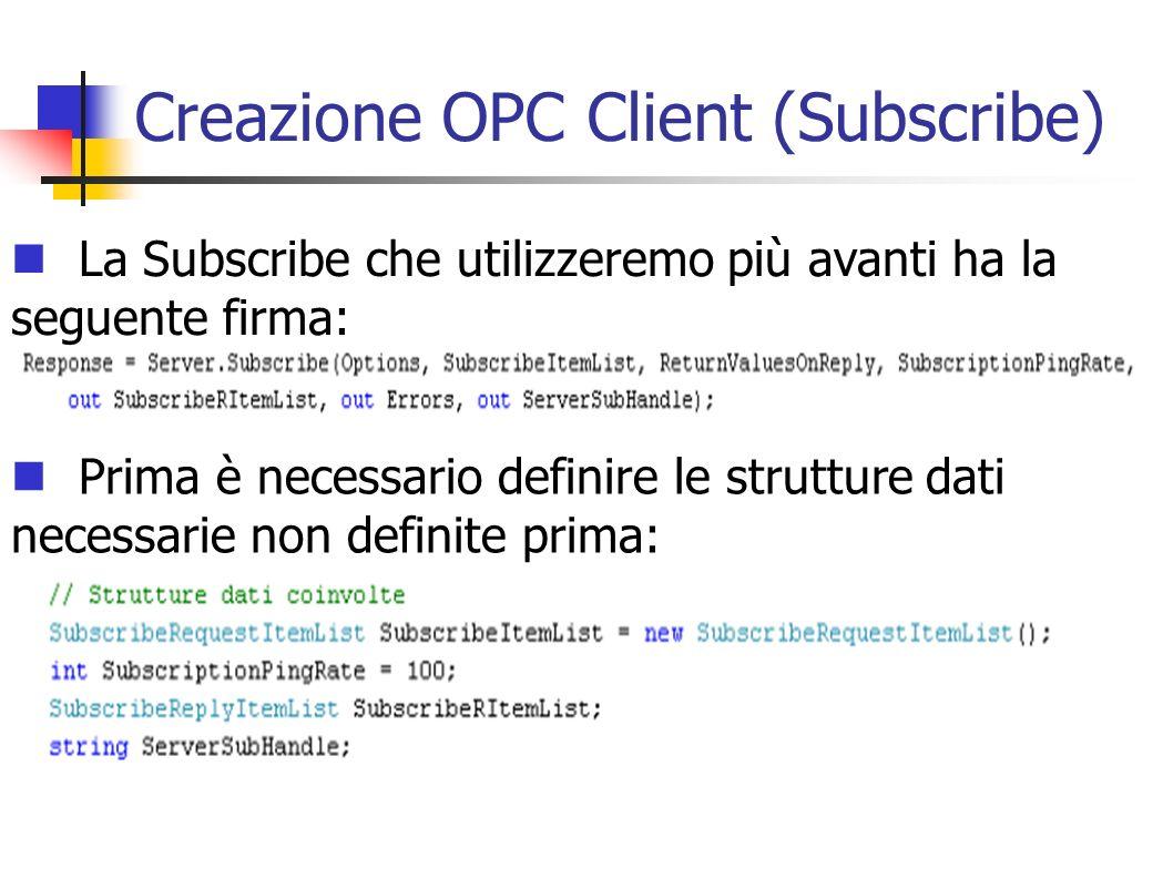 Creazione OPC Client (Subscribe) La Subscribe che utilizzeremo più avanti ha la seguente firma: Prima è necessario definire le strutture dati necessar