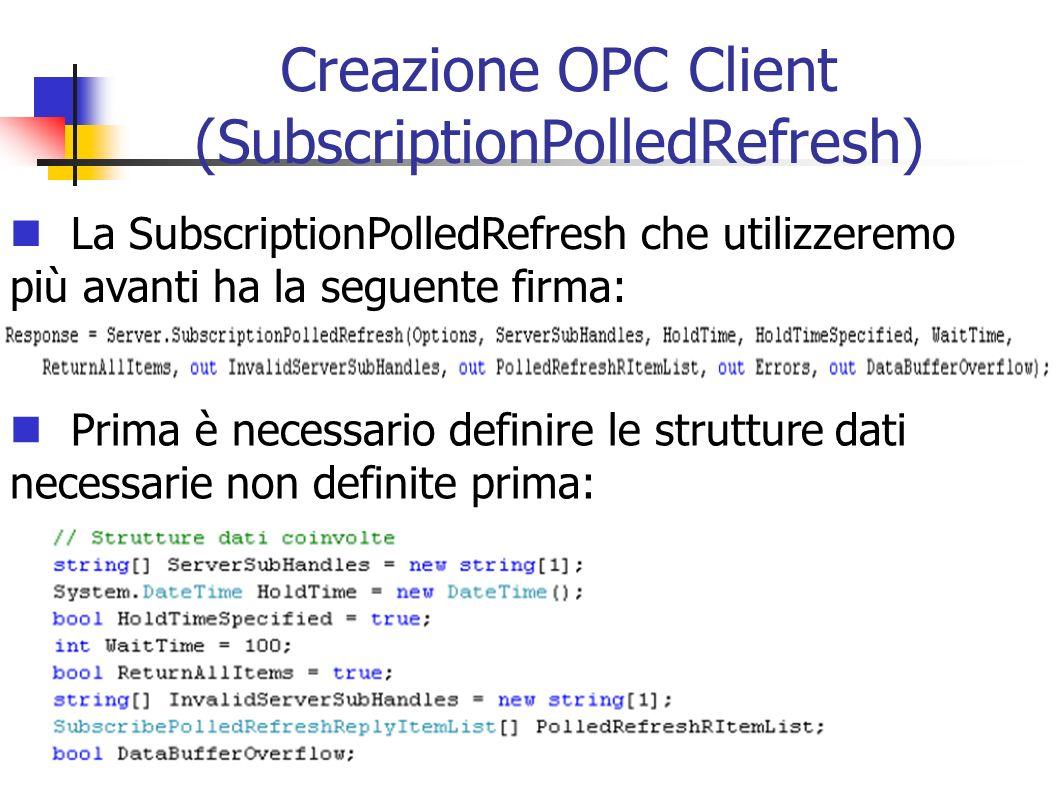 Creazione OPC Client (SubscriptionPolledRefresh) La SubscriptionPolledRefresh che utilizzeremo più avanti ha la seguente firma: Prima è necessario def