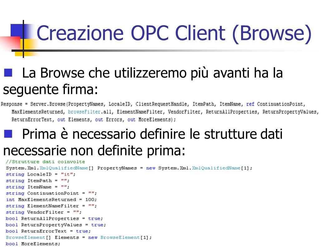 Creazione OPC Client (Browse) La Browse che utilizzeremo più avanti ha la seguente firma: Prima è necessario definire le strutture dati necessarie non