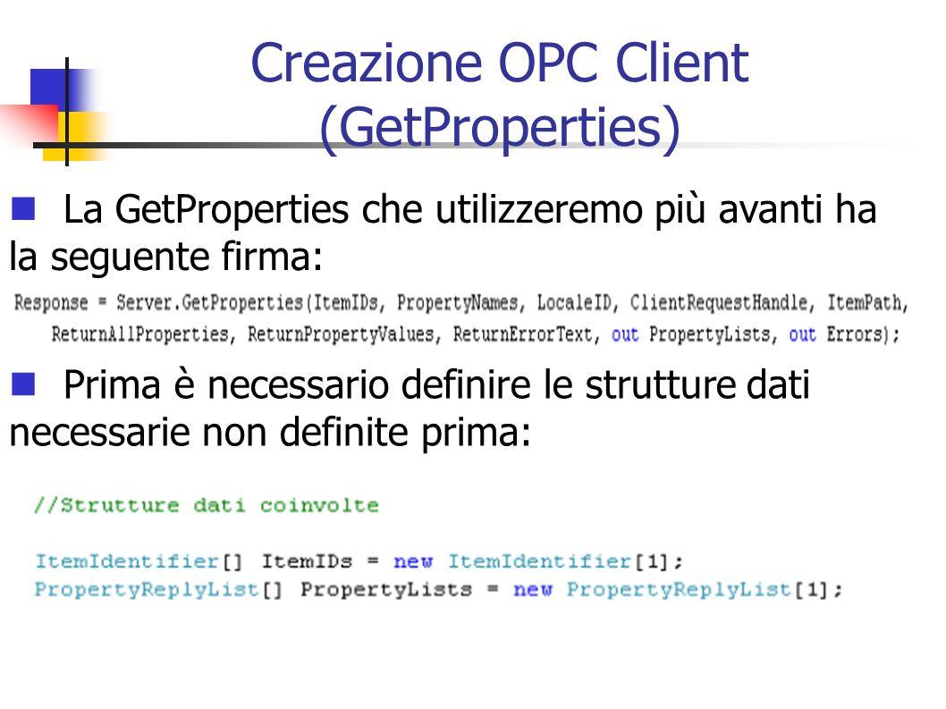 Creazione OPC Client (GetProperties) La GetProperties che utilizzeremo più avanti ha la seguente firma: Prima è necessario definire le strutture dati