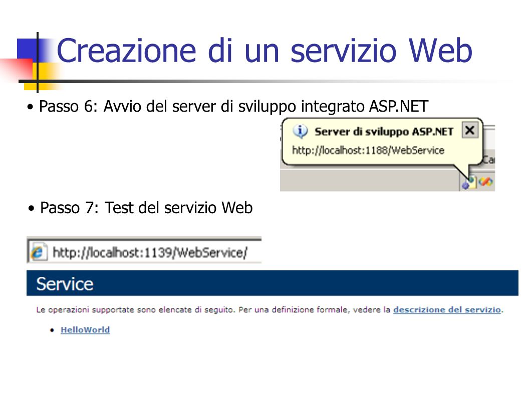 Creazione di un servizio Web Passo 8: Richiamare un servizio pubblicato dal web service Passo 9: Risultato della chiamata al web service