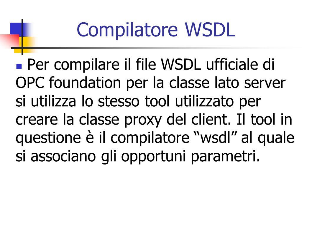 Compilatore WSDL Per compilare il file WSDL ufficiale di OPC foundation per la classe lato server si utilizza lo stesso tool utilizzato per creare la