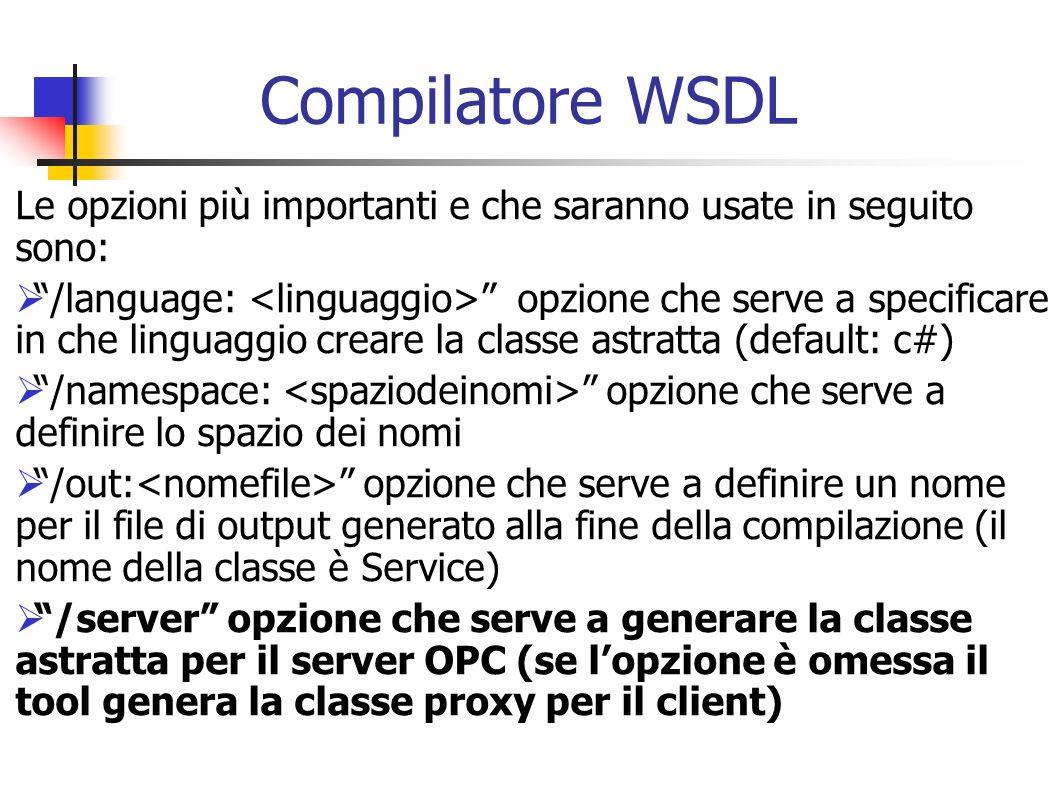 Compilatore WSDL Le opzioni più importanti e che saranno usate in seguito sono: /language: opzione che serve a specificare in che linguaggio creare la