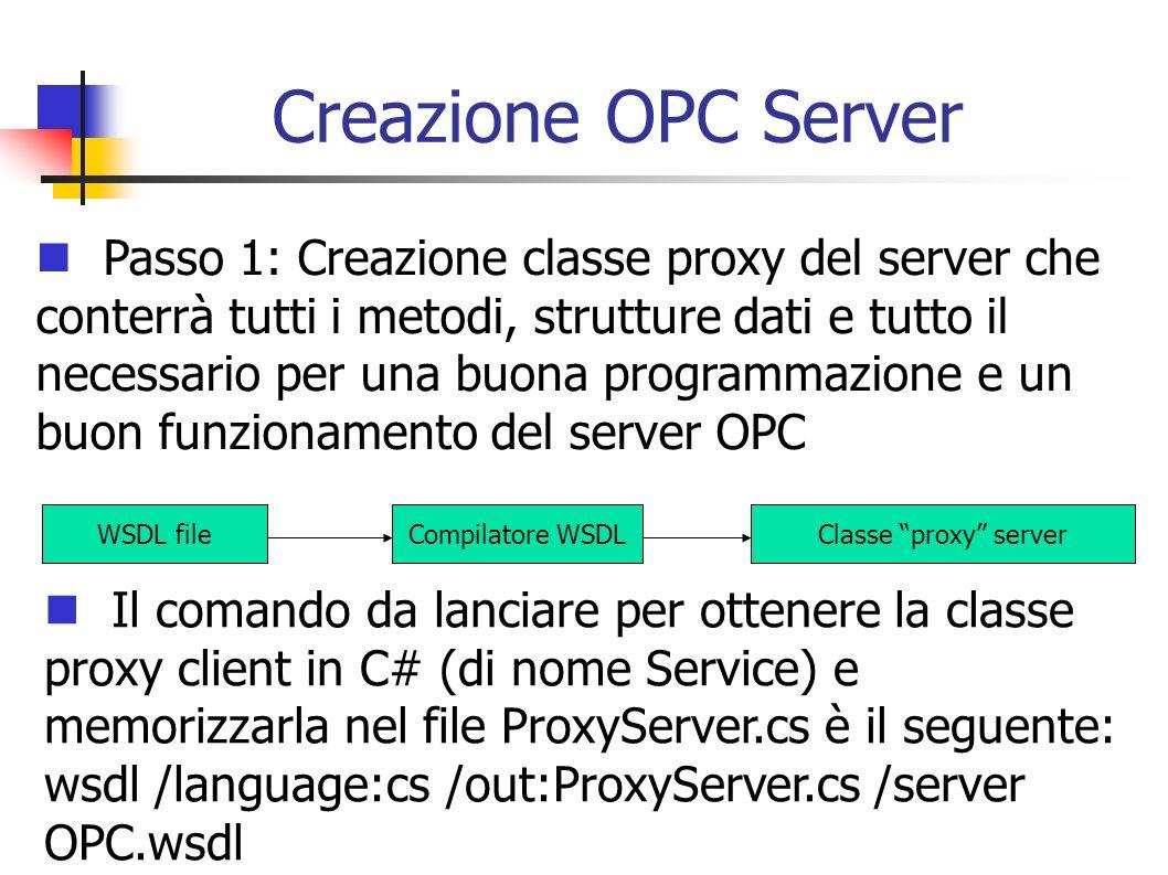 Creazione OPC Server WSDL fileCompilatore WSDLClasse proxy server Passo 1: Creazione classe proxy del server che conterrà tutti i metodi, strutture da