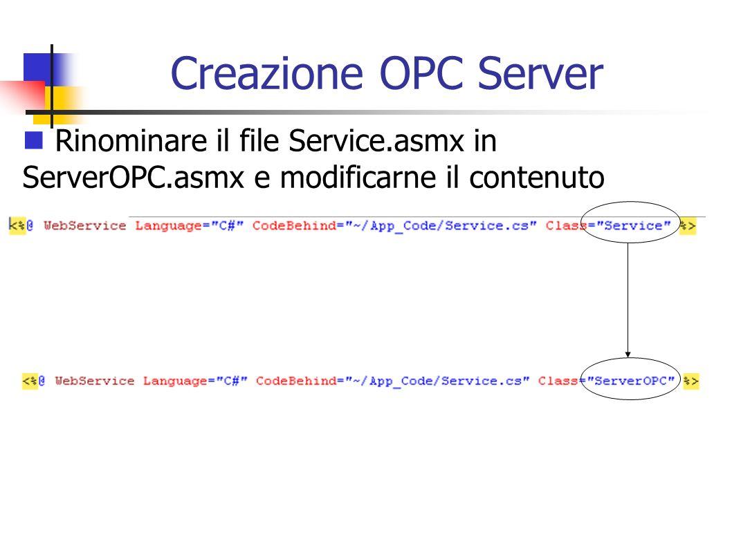 Creazione OPC Server Rinominare il file Service.asmx in ServerOPC.asmx e modificarne il contenuto