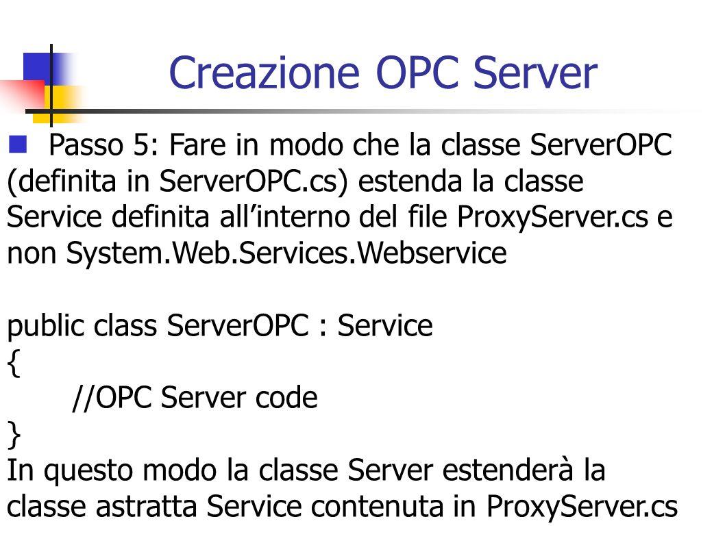 Creazione OPC Server Passo 5: Fare in modo che la classe ServerOPC (definita in ServerOPC.cs) estenda la classe Service definita allinterno del file P