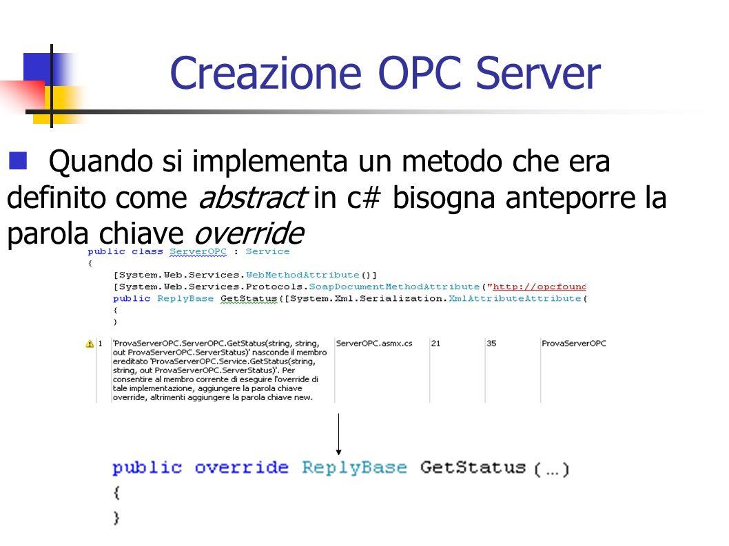 Creazione OPC Server Quando si implementa un metodo che era definito come abstract in c# bisogna anteporre la parola chiave override