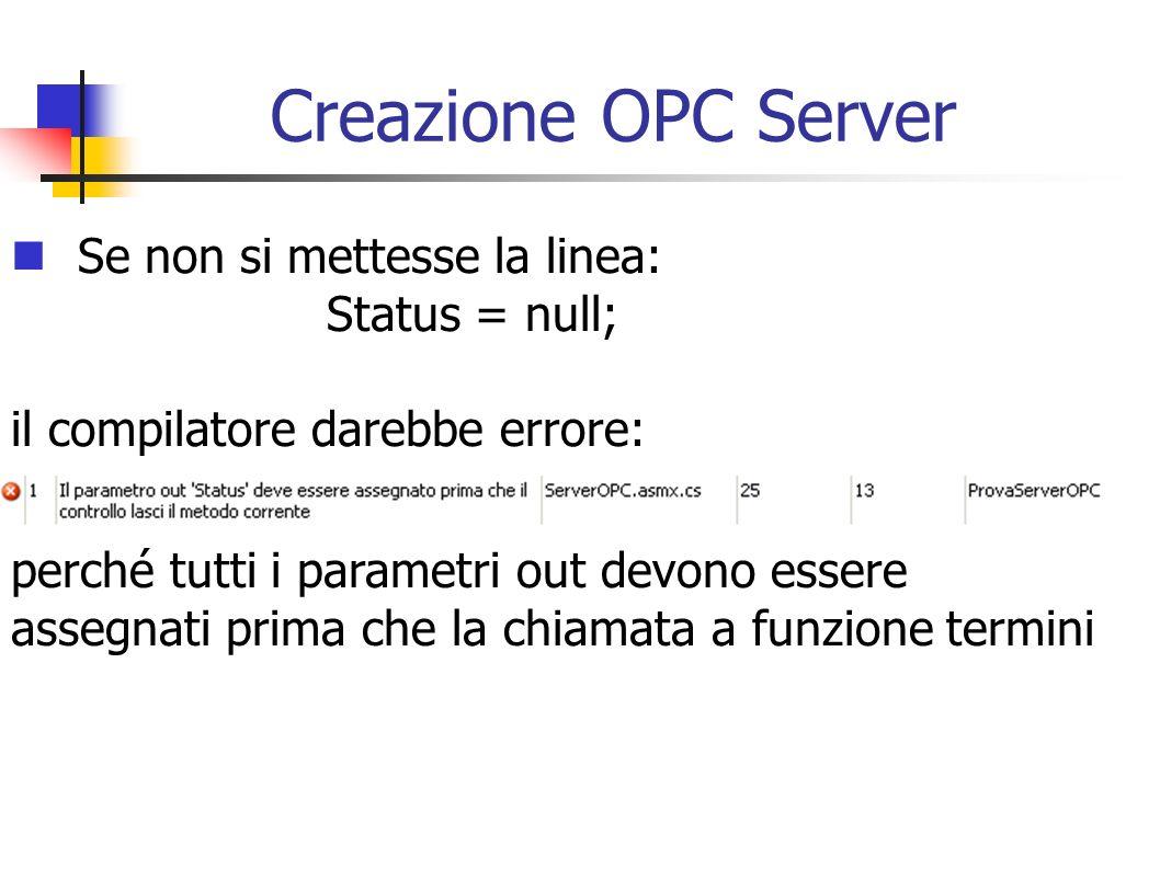 Creazione OPC Server Se non si mettesse la linea: Status = null; il compilatore darebbe errore: perché tutti i parametri out devono essere assegnati p