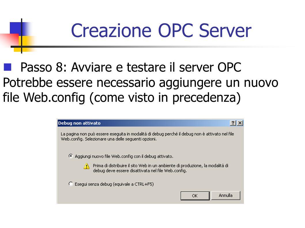 Creazione OPC Server Passo 8: Avviare e testare il server OPC Potrebbe essere necessario aggiungere un nuovo file Web.config (come visto in precedenza