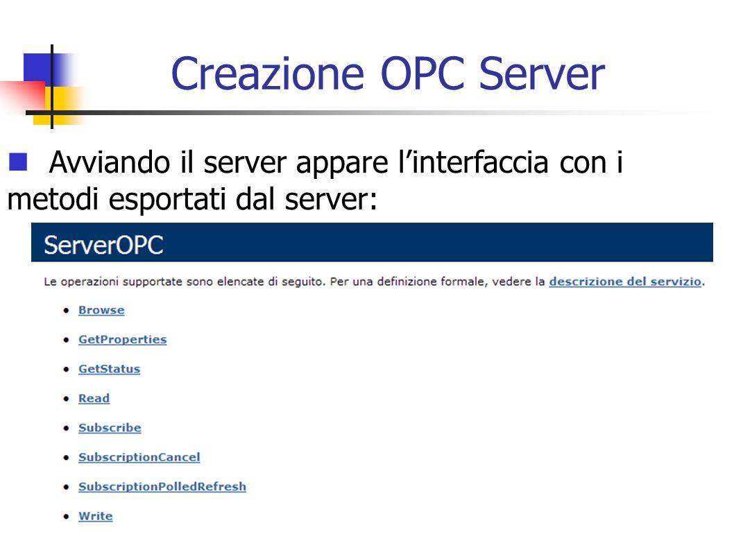 Creazione OPC Server Avviando il server appare linterfaccia con i metodi esportati dal server: