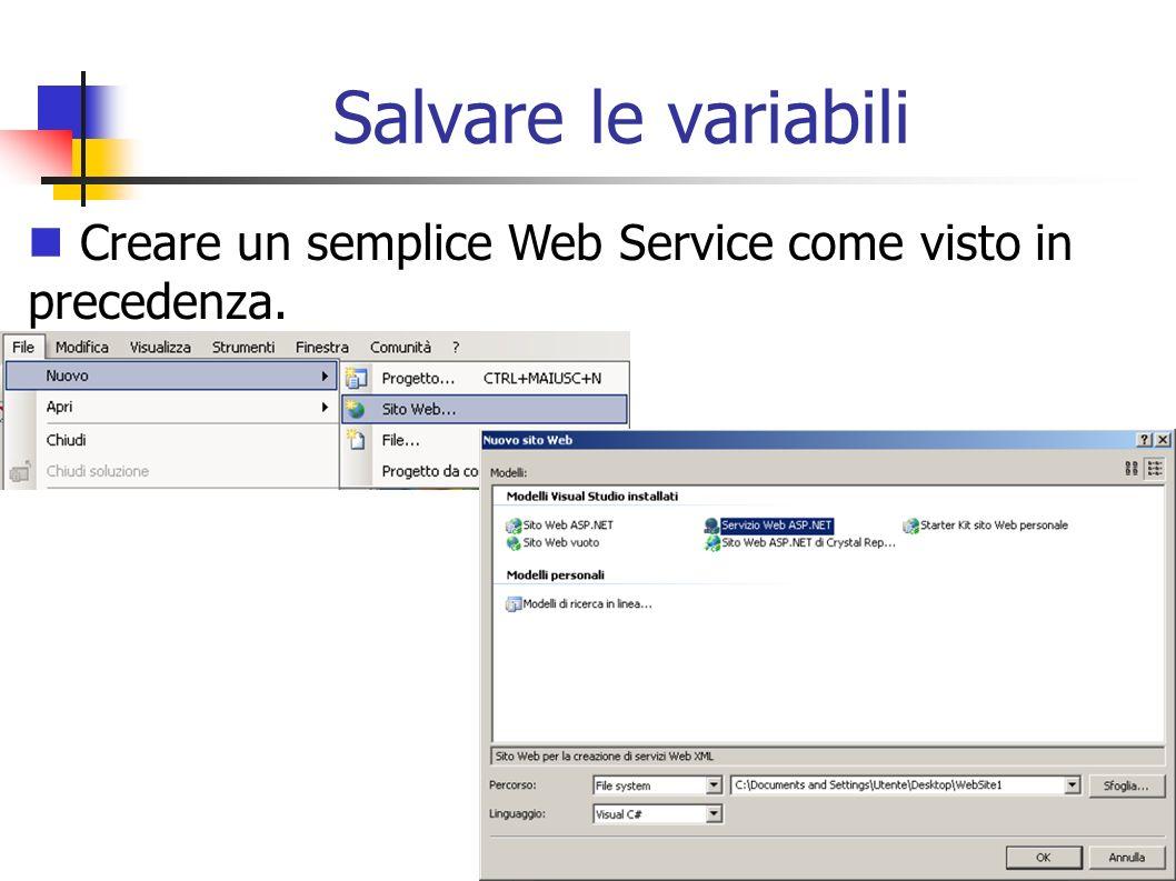 Salvare le variabili Creare un semplice Web Service come visto in precedenza.