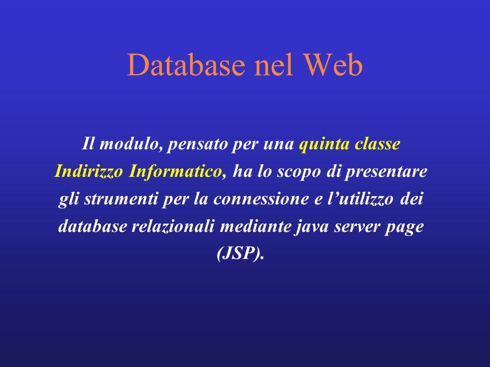 Il modulo, pensato per una quinta classe Indirizzo Informatico, ha lo scopo di presentare gli strumenti per la connessione e lutilizzo dei database re