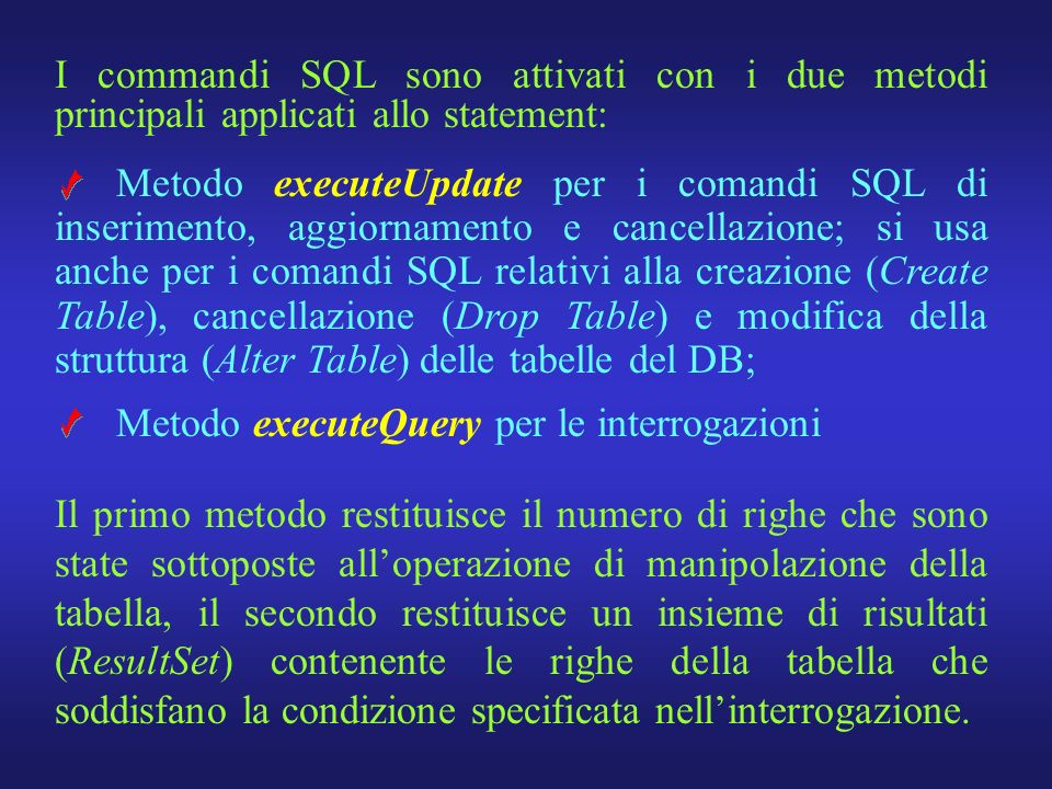 Il primo metodo restituisce il numero di righe che sono state sottoposte alloperazione di manipolazione della tabella, il secondo restituisce un insie