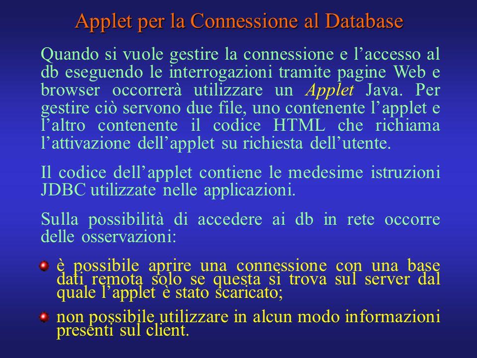 Applet per la Connessione al Database Quando si vuole gestire la connessione e laccesso al db eseguendo le interrogazioni tramite pagine Web e browser