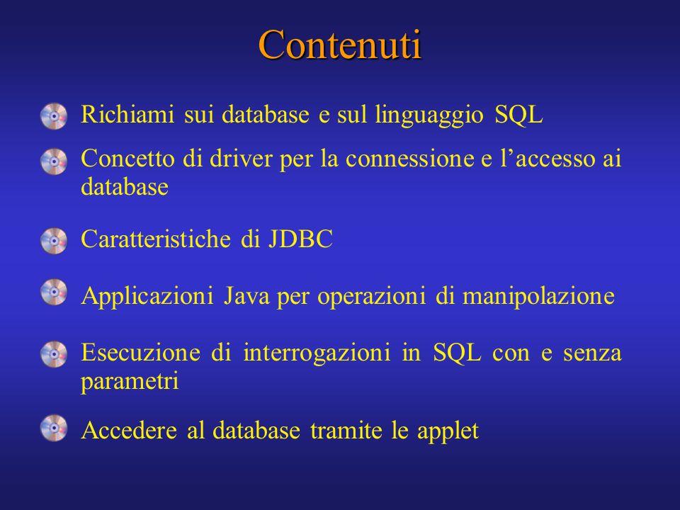 Contenuti Richiami sui database e sul linguaggio SQL Concetto di driver per la connessione e laccesso ai database Caratteristiche di JDBC Applicazioni