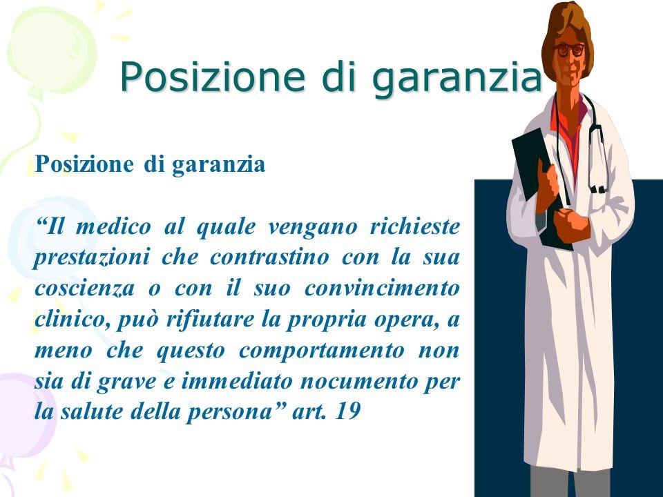 Posizione di garanzia Il medico al quale vengano richieste prestazioni che contrastino con la sua coscienza o con il suo convincimento clinico, può ri