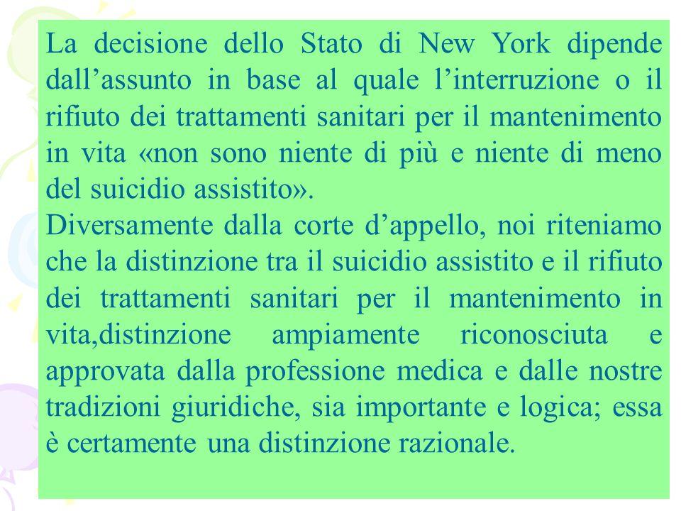 La decisione dello Stato di New York dipende dallassunto in base al quale linterruzione o il rifiuto dei trattamenti sanitari per il mantenimento in v